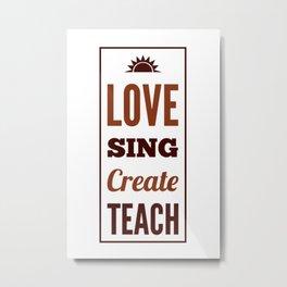 love sing create teach in color Metal Print