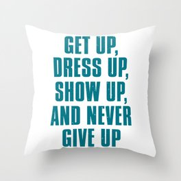 Get Up Dress Up Show Up And Never Give Up Throw Pillow