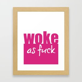 Woke as Fuck Framed Art Print