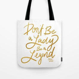 Don't be a Lady, be a Legend Tote Bag