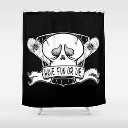 Have Fun or Die - Skateboard Skull Shower Curtain