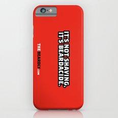 IT'S NOT SHAVING. IT'S BEARDACIDE. iPhone 6s Slim Case