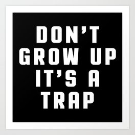 Don't Grow Up Funny Quote Art Print