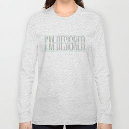 I'm Designer Long Sleeve T-shirt