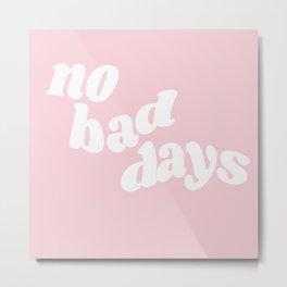 no bad days XI Metal Print