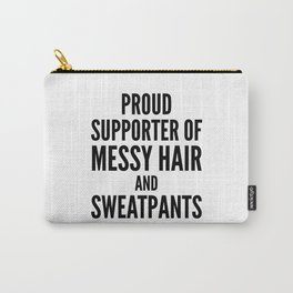 PROUD SUPPORTER OF MESSY HAIR AND SWEATPANTS Carry-All Pouch
