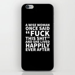 A Wise Woman Once Said Fuck This Shit (Black) iPhone Skin