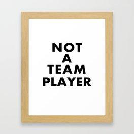 NOT A TEAM PLAYER Framed Art Print