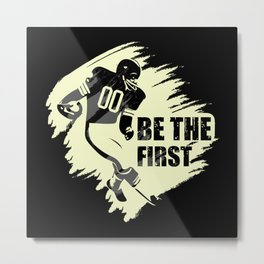 Be the First Metal Print