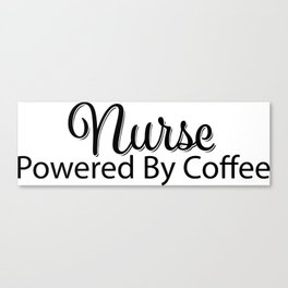 Nurse powered by coffee Canvas Print