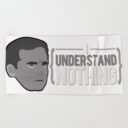 I UNDERSTAND NOTHING Beach Towel