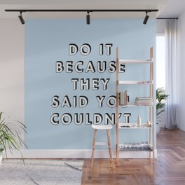 Do It Because They Said You Couldn't Wall Mural