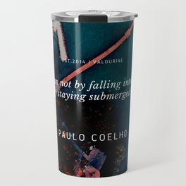 Paulo Coelho Quote |You drown not by falling into a river, but by staying submerged in it. Travel Mug