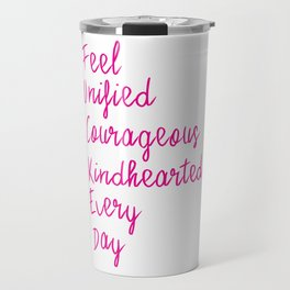 Feel unified courageous kindhearted every day Travel Mug
