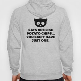 Cats Are Like Potato Chips Funny Quote Hoody