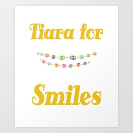 Tiara for smiles braces brace girls girl mother gift tee Art Print