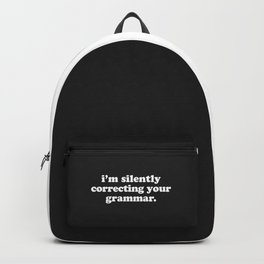 Silently Correcting Your Grammar Funny Quote Backpack