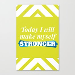 Today I will make myself stronger Canvas Print