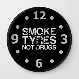 Smoke Tyres Not Drugs  Wall Clock