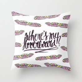 where's my hoverboard? Throw Pillow