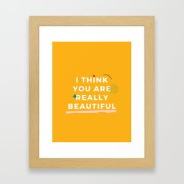 I think you are really beautiful Framed Art Print
