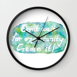 """Word Art Quote """"Don't wait for opportunity. Create it!"""" Wall Clock"""