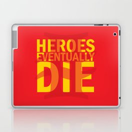 Heroes Eventually Die Laptop & iPad Skin