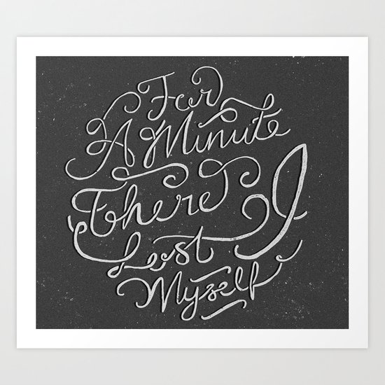 For a Minute there I lost Myself  Art Print
