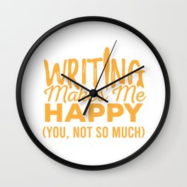 Writer Writing Makes Me Happy Novelist Author Gift Wall Clock