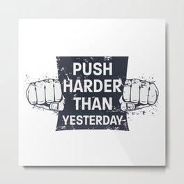Push Harder Than Yesterday Metal Print