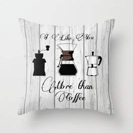 variety of classic, vintage, coffee,  grinder illustration with typo I like you more than Coffee Throw Pillow