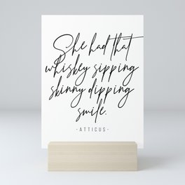 She Had That Whiskey Sipping, Skinny Dipping Smile. -Atticus Mini Art Print