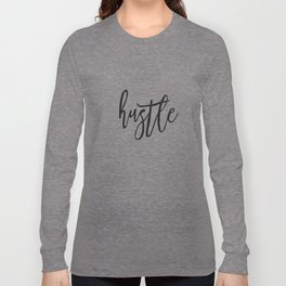 Hustle, Home Decor, Wall Art, Wall Decor, Gift for friends, Motivational Quote Long Sleeve T-shirt