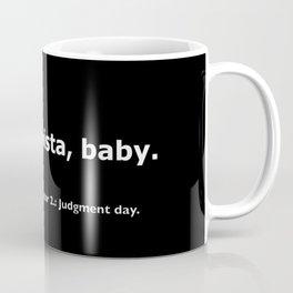 Terminator 2 quote Coffee Mug