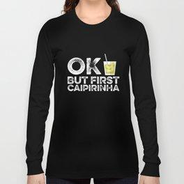 OK But First Caipirinha Long Sleeve T-shirt