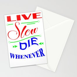 Live slow. Die whenever Stationery Cards