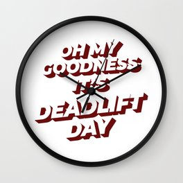 Funny Dead Lift Gym Shirt Oh my goodness its deadlift day Wall Clock