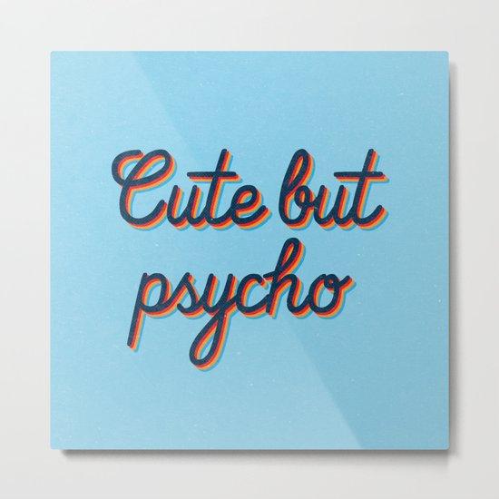 Cute but Psycho Metal Print