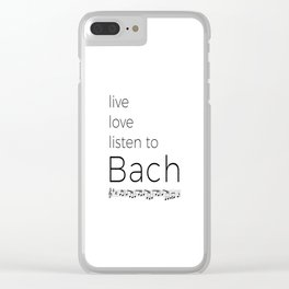 Live, love, listen to Bach Clear iPhone Case