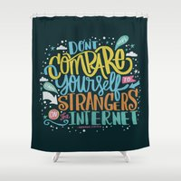 internet Shower Curtains featuring DON'T COMPARE YOURSELF TO STRANGERS ON THE INTERNET by Matthew Taylor Wilson