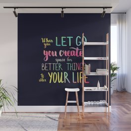 When you let go you create space for better things to enter your life Wall Mural