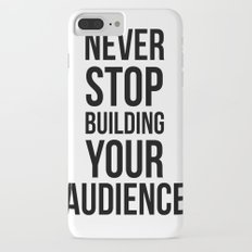 Never Stop Building Your Audience Black and White iPhone 8 Plus Slim Case