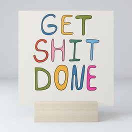 Get Shit Done Mini Art Print
