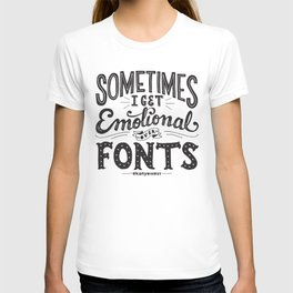 Sometimes I Get Emotional Over Fonts Quote T-shirt