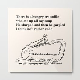 There Is a Hungry Crocodile Metal Print