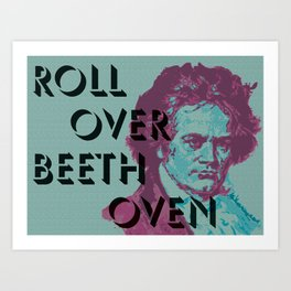 Roll Over Beethoven Art Print
