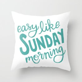 Easy Like Sunday Morning Throw Pillow