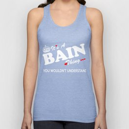 It's a BAIN thing, you wouldn't understand ! Unisex Tank Top