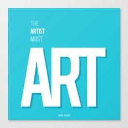 The Artist Must Art Canvas Print