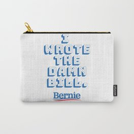 I wrote the damn bill. Bernie Sanders quote! Carry-All Pouch